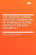 The Vedanta-Sutras with the Commentary by Ramanuja Sacred Books of the East