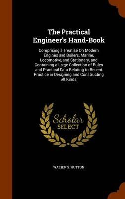The Practical Engineer's Hand-Book