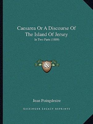 Caesarea or a Discourse of the Island of Jersey