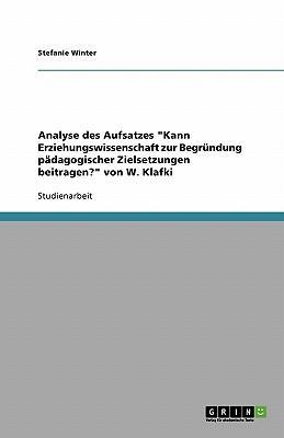 """Analyse des Aufsatzes """"Kann Erziehungswissenschaft zur Begründung pädagogischer Zielsetzungen beitragen?"""" von W. Klafki"""