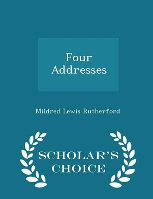 Four Addresses - Scholar's Choice Edition