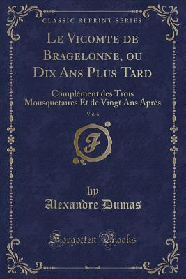 Le Vicomte de Bragelonne, ou Dix Ans Plus Tard, Vol. 6