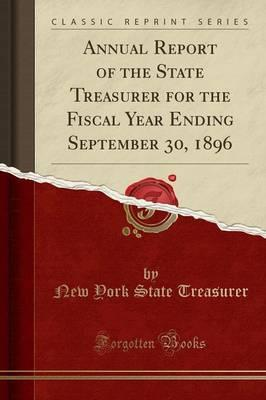 Annual Report of the State Treasurer for the Fiscal Year Ending September 30, 1896 (Classic Reprint)