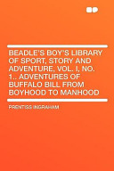 Beadle's Boy's Library of Sport, Story and Adventure, Vol. I, No. 1.. Adventures of Buffalo Bill from Boyhood to Manhood