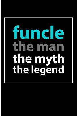 Funcle The Man The Myth The Legend