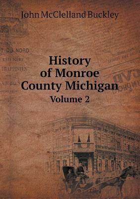 History of Monroe County Michigan Volume 2