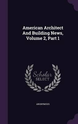 American Architect and Building News, Volume 2, Part 1