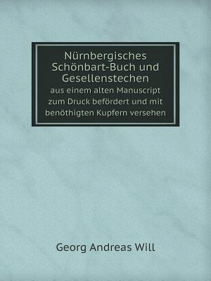 Nurnbergisches Schonbart-Buch Und Gesellenstechen Aus Einem Alten Manuscript Zum Druck Befordert Und Mit Benothigten Kupfern Versehen