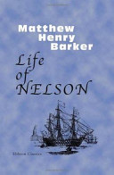 Life of Nelson, Revised and Illustrated with Original Anecdotes, Notes, Etc. by the Old Sailor