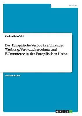 Das Europäische Verbot irreführender Werbung. Verbraucherschutz und E-Commerce in der  Europäischen Union