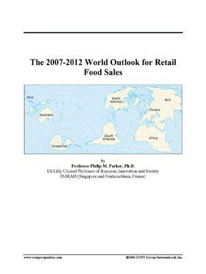 The 2007-2012 World Outlook for Retail Food Sales