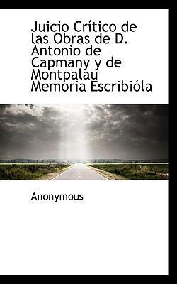 Juicio Creitico de las Obras de D. Antonio de Capmany y de Montpalau Memoria Escribiela