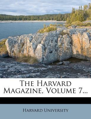 The Harvard Magazine, Volume 7...