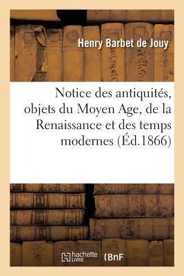 Notice des Antiquités, Objets du Moyen Age, de la Renaissance et des Temps Modernes