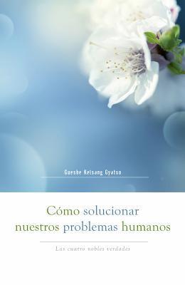 Cómo solucionar nuestros problemas humanos / How to Solve Our Human Problems