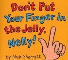 Don't Put Your Finger in the Jelly Nelly