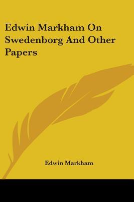 Edwin Markham on Swedenborg and Other Papers