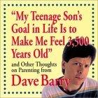 My Teenage Son's Goal In Life Is To Make Me Feel 3,500 Years Old