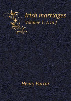 Irish Marriages Volume 1. A to J