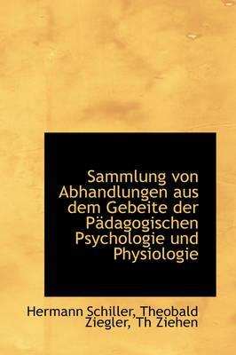 Sammlung Von Abhandlungen Aus Dem Gebeite Der Padagogischen Psychologie Und Physiologie