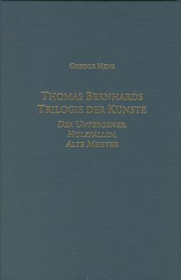 Thomas Bernhards Trilogie der Künste