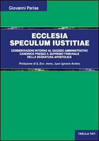 Ecclesia speculum iustitiae. Considerazioni intorno al giudizio amministrativo canonico presso il supremo tribunale della segnatura apostolica