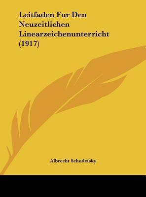 Leitfaden Fur Den Neuzeitlichen Linearzeichenunterricht (1917)