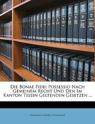 Die Bonae Fidei Possessio Nach Gemeinem Recht Und Den Im Kanton Tessin Geltenden Gesetzen