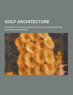 Golf Architecture; Economy in Course Construction and Green-Keeping