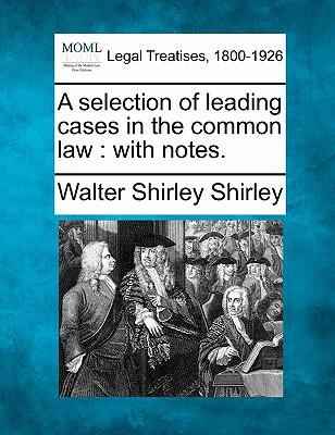 A Selection of Leading Cases in the Common Law