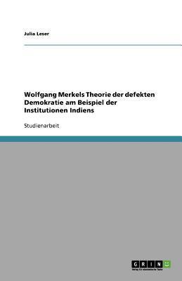 Wolfgang Merkels Theorie der defekten Demokratie am Beispiel der Institutionen Indiens
