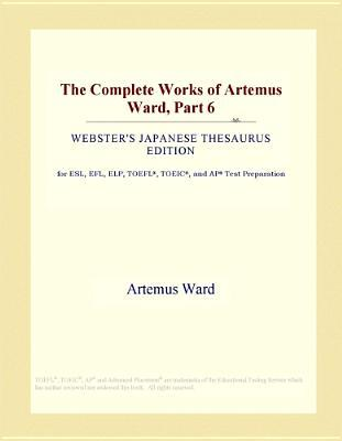 The Complete Works of Artemus Ward, Part 6 (Webster's Japanese Thesaurus Edition)