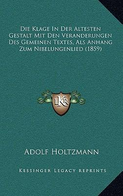 Die Klage in Der Altesten Gestalt Mit Den Veranderungen Des Gemeinen Textes, ALS Anhang Zum Nibelungenlied (1859)