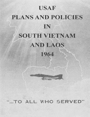 Usaf Plans and Policies in South Vietnam and Laos 1964