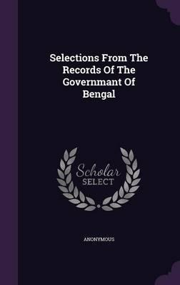 Selections from the Records of the Governmant of Bengal