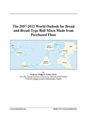 The 2007-2012 World Outlook for Bread and Bread-Type Roll Mixes Made from Purchased Flour