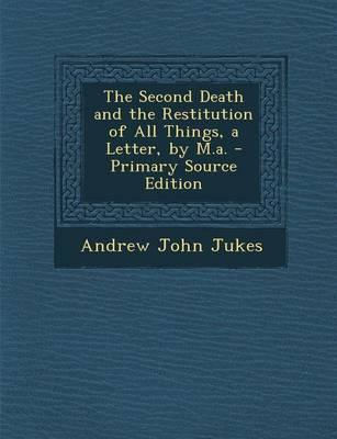 The Second Death and the Restitution of All Things, a Letter, by M.A. - Primary Source Edition