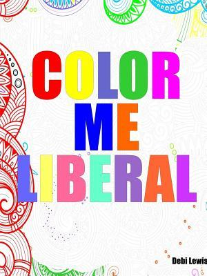 COLOR ME LIBERAL