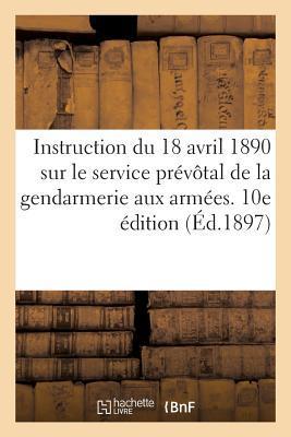 Instruction du 18 Avril 1890 Sur le Service Prevotal de la Gendarmerie aux Armees. Xe Édition (1897)