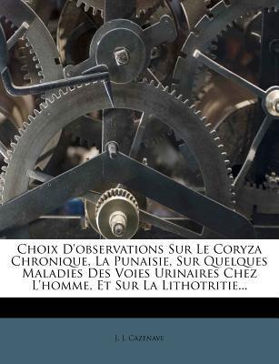 Choix D'Observations Sur Le Coryza Chronique, La Punaisie, Sur Quelques Maladies Des Voies Urinaires Chez L'Homme, Et Sur La Lithotritie.