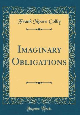 Imaginary Obligations (Classic Reprint)