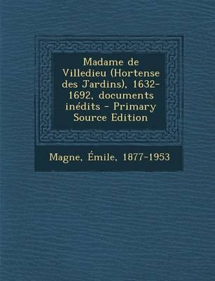 Madame de Villedieu (Hortense Des Jardins), 1632-1692, Documents Inedits - Primary Source Edition