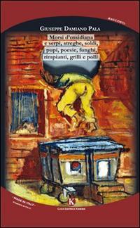 Morsi d'ossidiana e serpi, streghe, soldi, pupi, poesie, funghi, rimpianti, grilli e polli