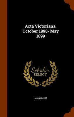 ACTA Victoriana, October 1898- May 1899