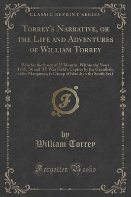 Torrey's Narrative, or the Life and Adventures of William Torrey