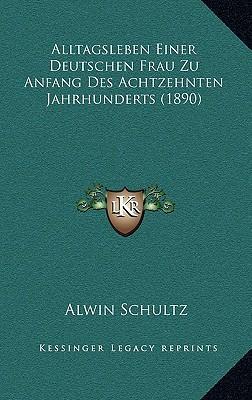 Alltagsleben Einer Deutschen Frau Zu Anfang Des Achtzehnten Jahrhunderts (1890)