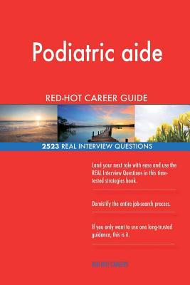 Podiatric aide RED-HOT Career Guide; 2523 REAL Interview Questions