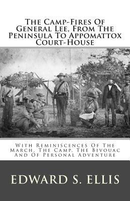 The Camp-fires of General Lee, from the Peninsula to Appomattox Court-house