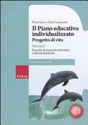 Il piano educativo individualizzato. Progetto di vita. Vol. 2: Raccolta di materiali strumenti e attività didattiche.