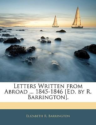 Letters Written from Abroad 1845-1846 [Ed. by R. Barrington]